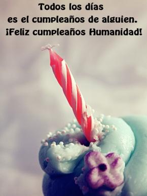 Feliz cumpleaños Humanidad